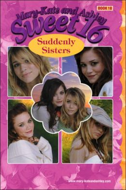 Mary-Kate and Ashley Sweet 16: Suddenly Sisters (Mary-Kate and Ashley Sweet 16 Series, Book 18)