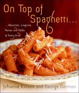 On Top of Spaghetti...: ...Macaroni, Linguine, Penne, and Pasta of Every Kind