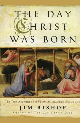 Day Christ Was Born: The True Account of the First 24 Hours of Jesus's Life