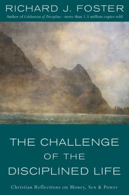 Challenge of the Disciplined Life: Christian Reflections on Money, Sex, and Power