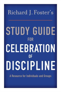 Celebration of Discipline: The Path to Spiritual Growth ( Study Guide )