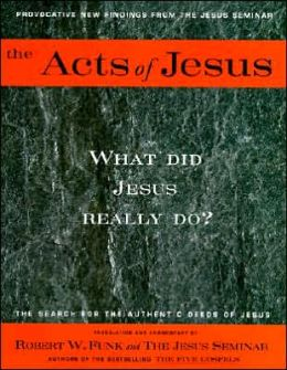 Acts of Jesus: The Search for the Authentic Deeds of Jesus