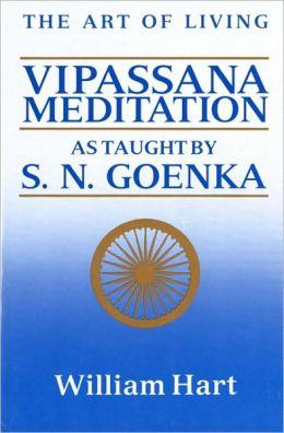 The Art of Living: Vipassana Meditation as Taught by S. N. Goenka