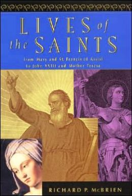 Lives of the Saints: From Mary and St. Francis of Assisi to John XXIII and Mother Teresa