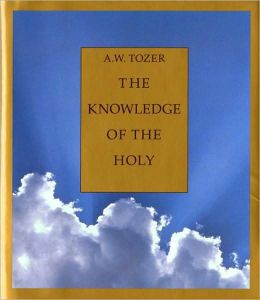 Knowledge of the Holy: The Attributes of God: Their Meaning in the Christian Life