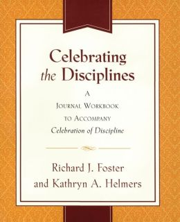 Celebrating the Disciplines: A Journal Workbook to Accompany Celebration of Discipline