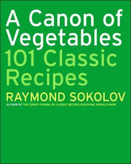 Canon of Vegetables: 101 Classic Recipes