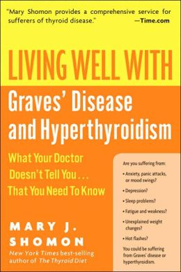 Living Well with Graves' Disease and Hyperthyroidism: What Your Doctor Doesn't Tell You... That You Need to Know