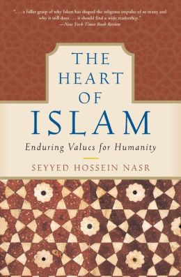 Heart of Islam: Enduring Values For Humanity