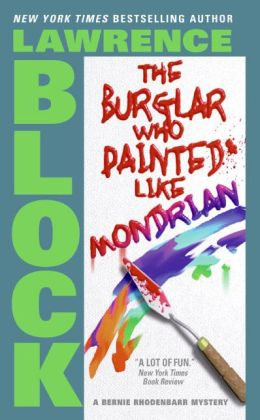 The Burglar Who Painted like Mondrian (Bernie Rhodenbarr Series #5)