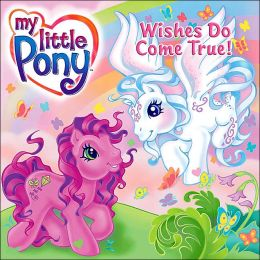 Wishes Do Come True! (My Little Pony Series)