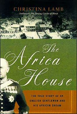 Africa House: The True Story of an English Gentleman and His African Dream