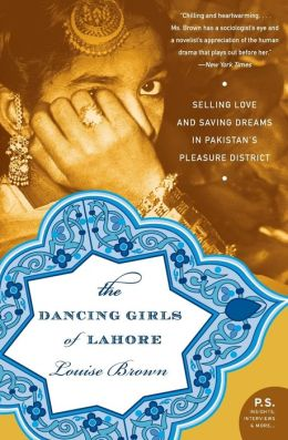Dancing Girls of Lahore: Selling Love and Saving Dreams in Pakistan's Pleasure District
