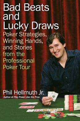 Bad Beats and Lucky Draws: Poker Strategies, Winning Hands, and Stories from the Professional Poker Tour