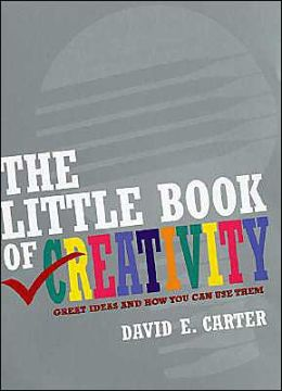 Little Book of Creativity: Great Ideas and How You Can Use Them
