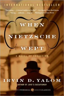 When Nietzsche Wept: A Novel of Obsession (Perennial Classics Series)