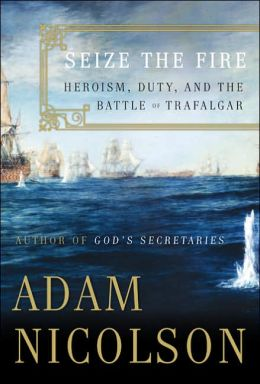 Seize the Fire: Heroism, Duty and the Battle of Trafalgar