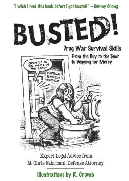 Busted!: Drug War Survival Skills: From the Buy to the Bust to Begging for Mercy