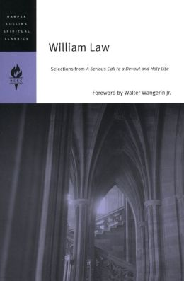 William Law: Selections from a Serious Call to a Devout and Holy Life (HarperCollins Spiritual Classics Series)
