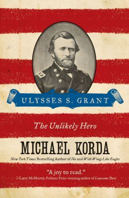 Ulysses S. Grant: The Unlikely Hero (Eminent Lives Series)