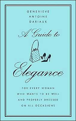 A Guide to Elegance: For Every Woman Who Wants to Be Well and Properly Dressed on All Occasions