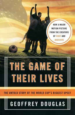Game of Their Lives: The Untold Story of the World Cup's Biggest Upset