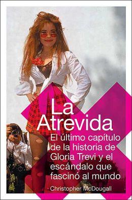 La Atrevida: El último capítulo de la historia de Gloria Trevi y el escándalo que fascinó al mundo