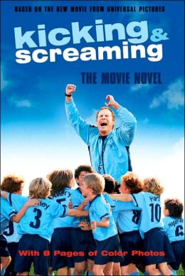 Kicking and Screaming: The Movie Novel