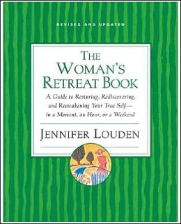 Woman's Retreat Book: A Guide to Restoring, Rediscovering and Reawakening Your True Self--in a Moment, an Hour, or a Weekend