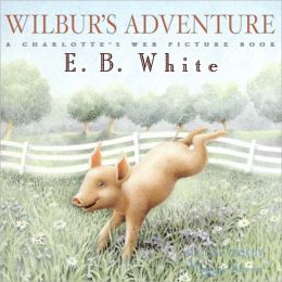 Wilbur's Adventure: A Chartlotte's Web Picture Book