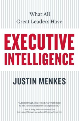 Executive Intelligence: What All Great Leaders Have