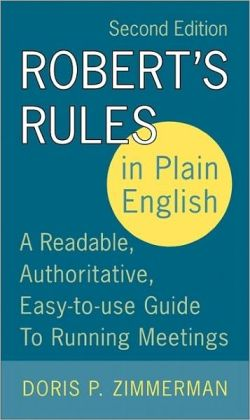 Robert's Rules in Plain English: A Readable, Authoritative, Easy-to-Use Guide to Running Meetings