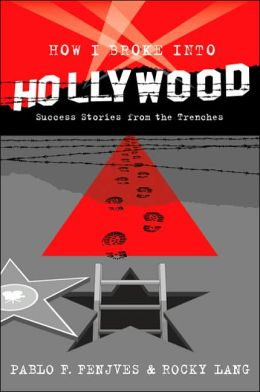 How I Broke into Hollywood: Success Stories from the Trenches