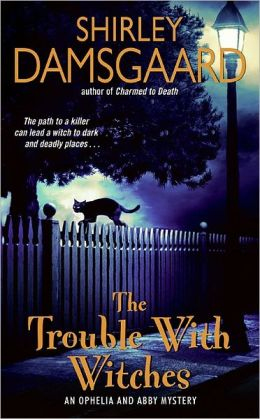 The Trouble with Witches (Ophelia and Abby Series #3)