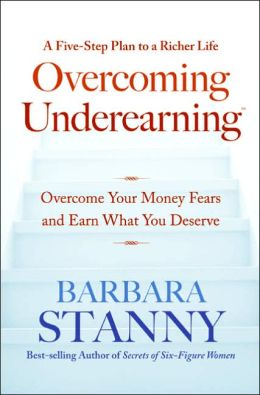 Overcoming Underearning: Overcome Your Money Fears and Earn What You Deserve
