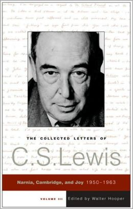 Collected Letters of C. S. Lewis, Volume 3: Narnia, Cambridge, and Joy, 1950-1963