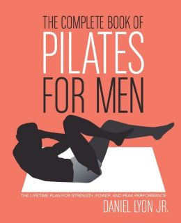 Complete Book of Pilates for Men: The Lifetime Plan for Strength, Power and Peak Performance