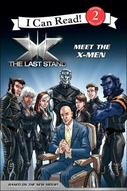 X-Men Last Stand: Meet the X-Men (I Can Read Series)