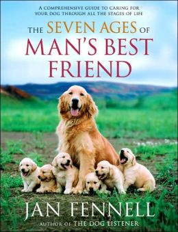 Seven Ages of Man's Best Friend: A Comprehensive Guide to Caring for Your Dog Through All the Stages of Life