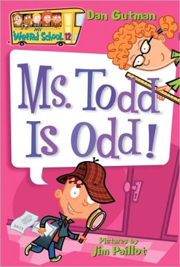 Ms. Todd Is Odd! (My Weird School Series #12)