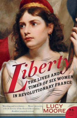 Liberty: The Lives and Times of Six Women in Revolutionary France (P.S. Series)