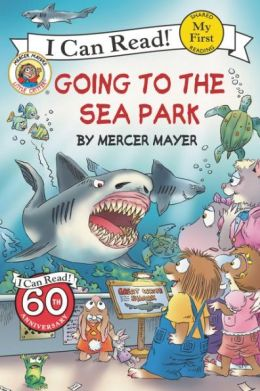 Going to the Sea Park (Little Critter Series)