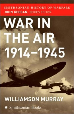 War in the Air 1914-1945 (Smithsonian History of Warfare Series)