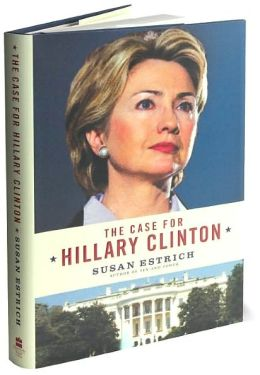 The Case for Hillary Clinton Susan Estrich