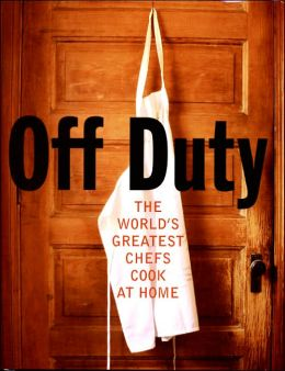 Off Duty: The World's Greatest Chefs Cook at Home David Nicholls
