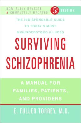 Surviving Schizophrenia: A Manual for Families, Patients and Providers