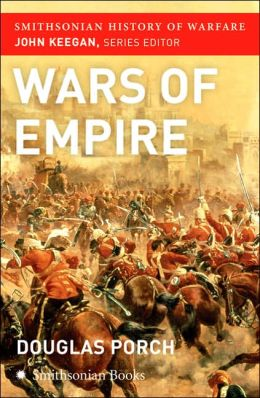 Wars of Empire (Smithsonian History of Warfare Series)