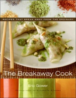 Breakaway Cook: Recipes that Break Away from the Ordinary