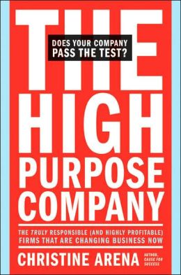 High-Purpose Company: The TRULY Responsible (and Highly Profitable) Firms That Are Changing Business Now