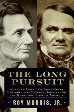 Long Pursuit: Abraham Lincoln's Thirty-Year Struggle with Stephen Douglas for the Heart and Soul of America